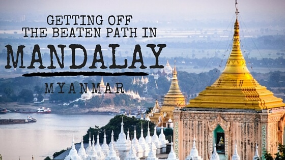 off the beaten path in mandalay
