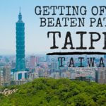 Getting Off the Beaten Path in Taipei, Taiwan