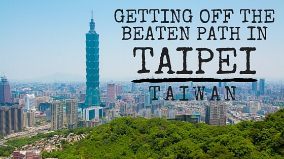 off the beaten path in Taipei, Taiwan