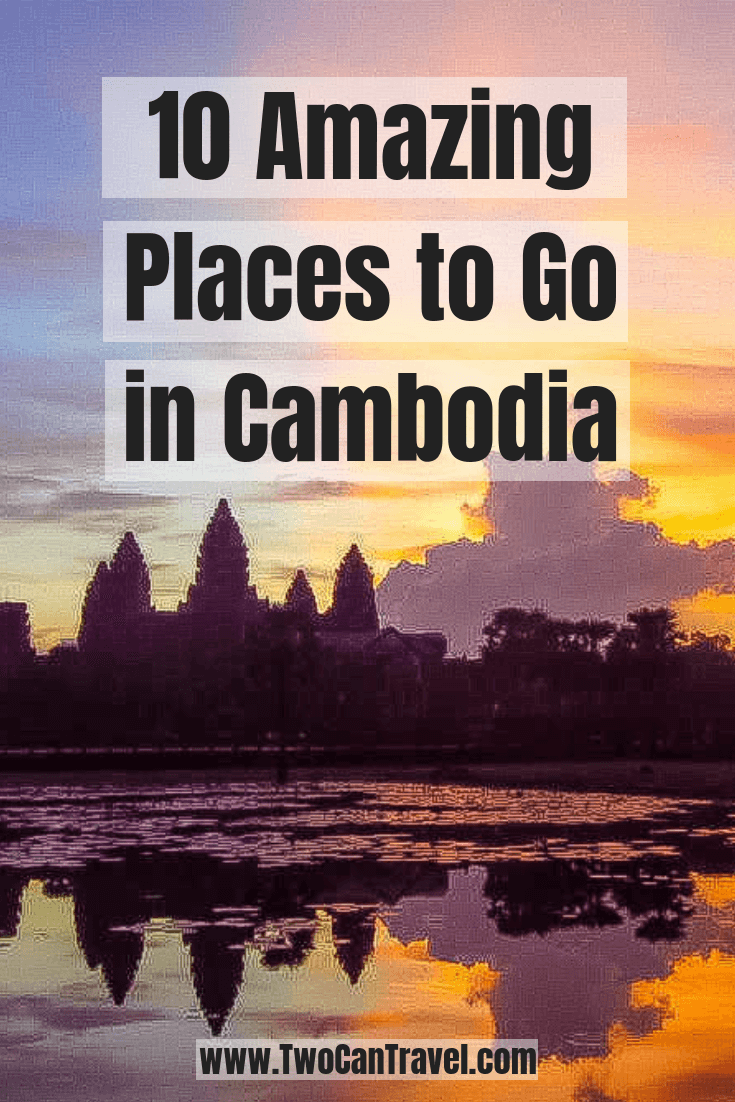 10 Awesome Places To Go In Cambodia Two Can Travel