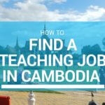 How to Find a Teaching Job in Cambodia
