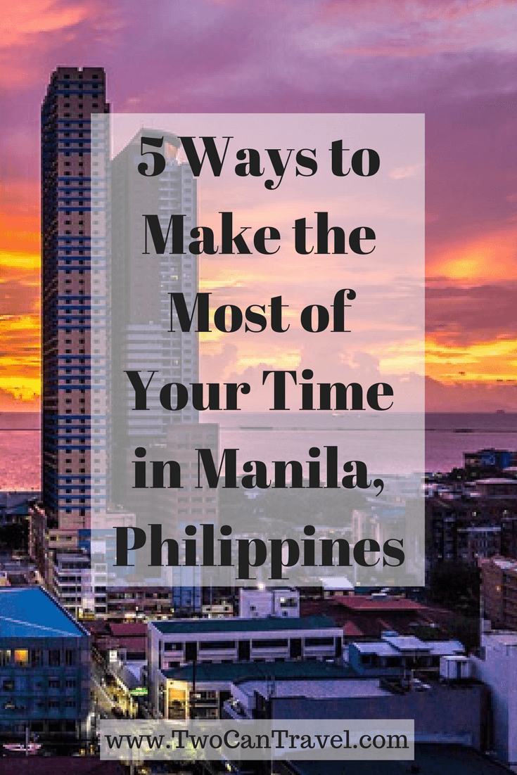 5 Ways to Make the Most of Your Time in Manila