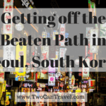 Getting Off the Beaten Path in Seoul, South Korea